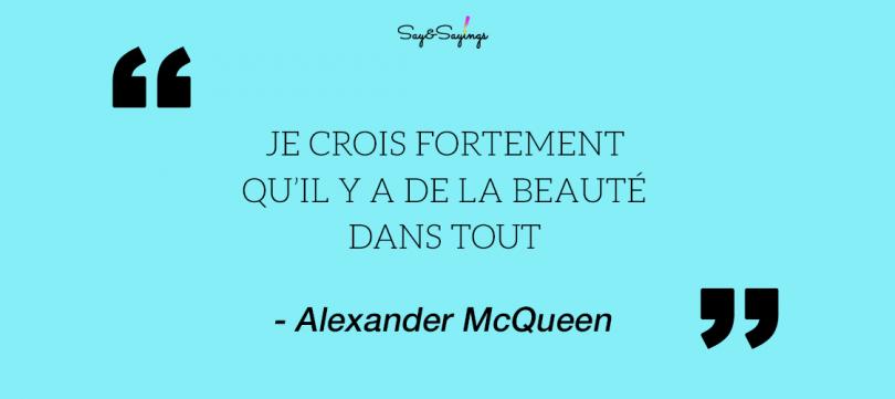 ALEXANDER MCQUEEN top citations - Je crois fortement qu'il y a de la beauté dans tout
