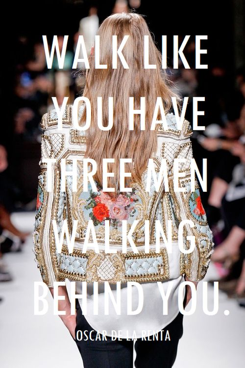 OSCAR DE LA RENTA top citations - Walk like you have three men walking behind you
