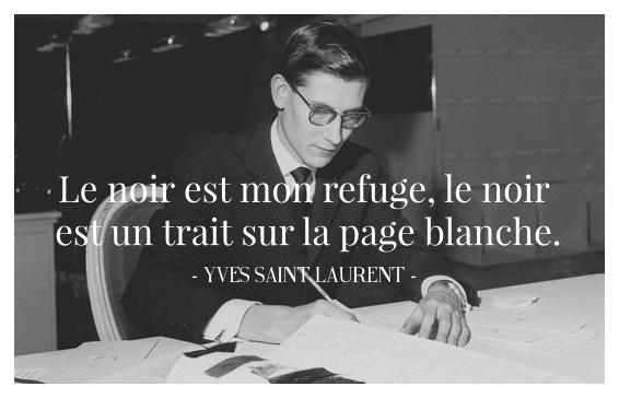 YVES SAINT LAURENT top citations : Le noir est mon refuge, le noir est un trait sur la page blanche