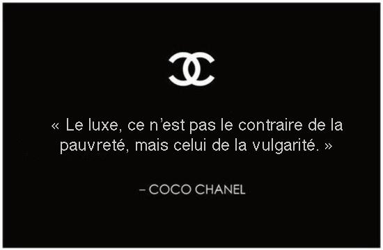 Coco Chanel Meilleurs Citations de mode cultes: Le luxe n'est pas le contraire de la pauvreté, mais celui de la vulgarité.