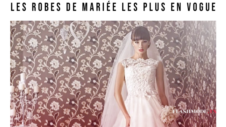Les robes de mariée les plus en vogue 2021 2022